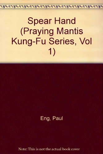 Spear Hand (Praying Mantis Kung-Fu Series, Vol 1)