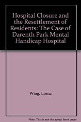 Hospital Closure and the Resettlement of Residents: Case of Darenth Park Mental Handicap Hospital