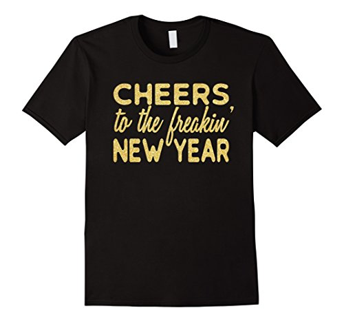 Mens New Years Eve Shirt: Cheers To The Freakin' New Year T-Shirt Large Black