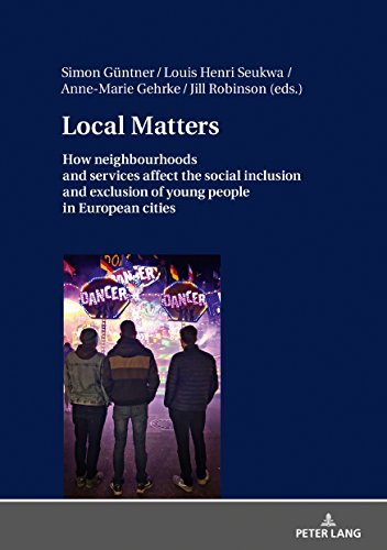 Local Matters  How Neighbourhoods And Services Affect The Social Inclusion And Exclusion Of Young People In European Cities