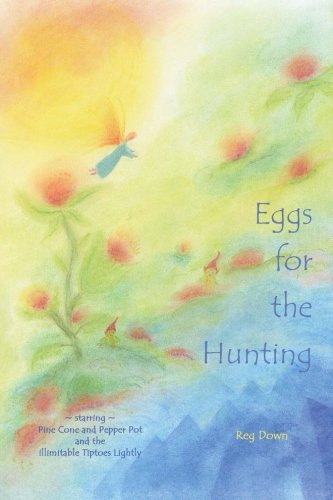 Eggs for the Hunting: starring Pine Cone and Pepper Pot and the illimitable Tiptoes Lightly - Down Tips