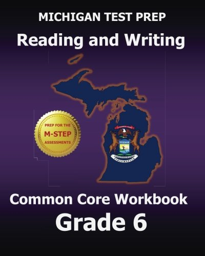 MICHIGAN TEST PREP Reading and Writing Common Core Workbook Grade 6: Preparation for the M-STEP Assessments