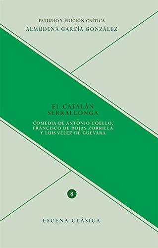 El catalán Serrallonga: Comedia de Antonio Coello, Francisco de Rojas Zorilla y Luis Vélez de Guevara (Escena clásica nº 8) (Spanish Edition)