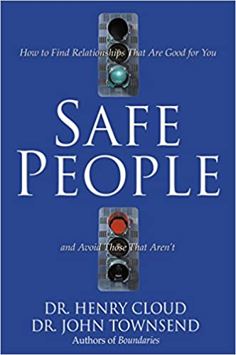 Safe People: How to Find Relationships That Are Good for You and ...