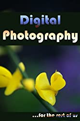 Digital Photography for the Rest of Us