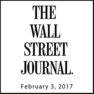 The Morning Read from The Wall Street Journal, February 03, 2017 Newspaper / Magazine