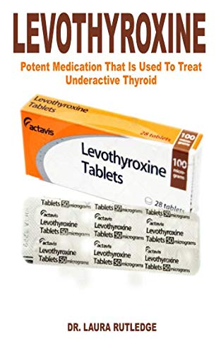 Levothyroxine: Potent Medication That Is Used To Treat Underactive Thyroid
