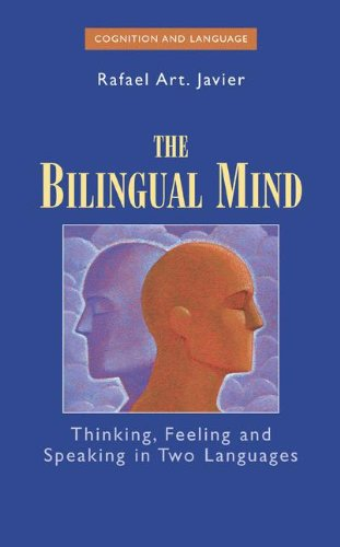 The Bilingual Mind: Thinking, Feeling and Speaking in Two Languages (Cognition and Language: A Series in Psycholinguisti