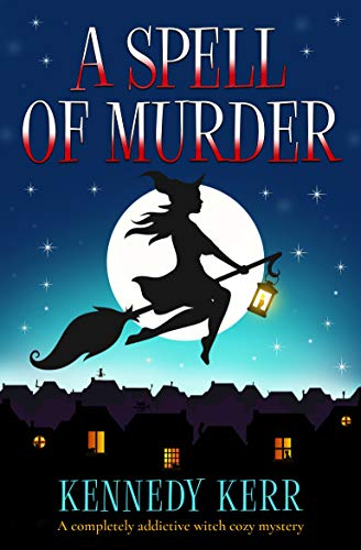 A Spell of Murder: A completely addictive witch cozy mystery (A Lost Maidens Loch Mystery Book 1) by [Kerr, Kennedy]