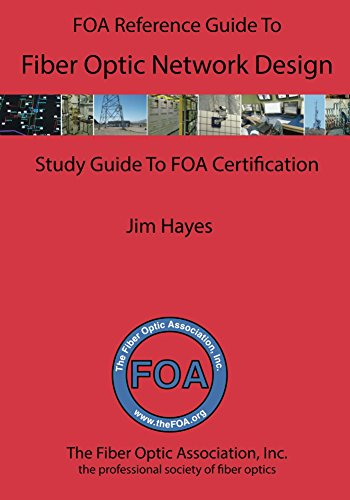 (The FOA Reference Guide to Fiber Optic Network Design: Study Guide For FOA Certification)