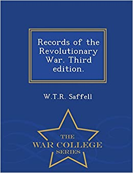Records of the Revolutionary War. Third edition. - War College Series