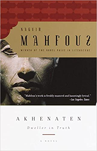 mahfouzs akhenaten dweller in truth essay Naguib mahfouz - akhenaten, dweller in truth novels set in the ancient world often suffer because the author feels obliged to describe the alien surroundings we end up reading all about the buildings, the food, the sounds to the great detriment of the story.