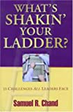 What's Shaking Your Ladder? : 15 Challenges All Leaders Face, Chand, Samuel R., 0976036215