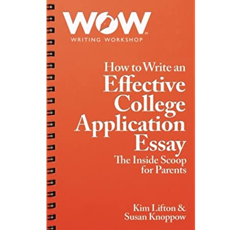 How To Write An Effective College Application Essay The Inside Scoop For Parents Lifton Kim Knoppow Susan 9780692741320 Amazon Com Books