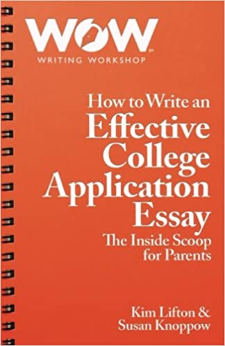 how to write an effective college application essay the inside how to write an effective college application essay the inside scoop for parents kim lifton susan knoppow 9780692741320 com books