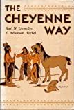 The Cheyenne Way : Conflict and Case Law in Primitive Jurisprudence, Llewellyn, Karl N. and Hoebel, E. Adamson, 0806100990
