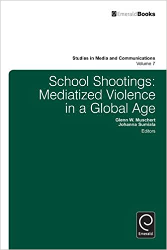 School Shootings: Mediatized Violence in a Global Age: 7 (Studies in Media and Communications)