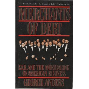 Merchants Of Debt  Kkr And The Mortgaging Of American Business