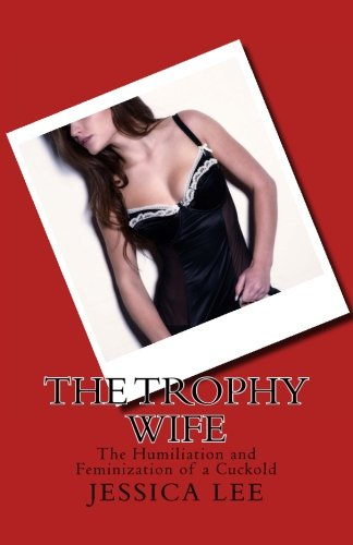 Download The Trophy Wife: The Humiliation and Feminization of a Cuckold pdf epub