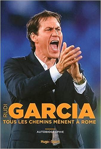 Rudi Garcia – Tous les chemins mènent à Rome