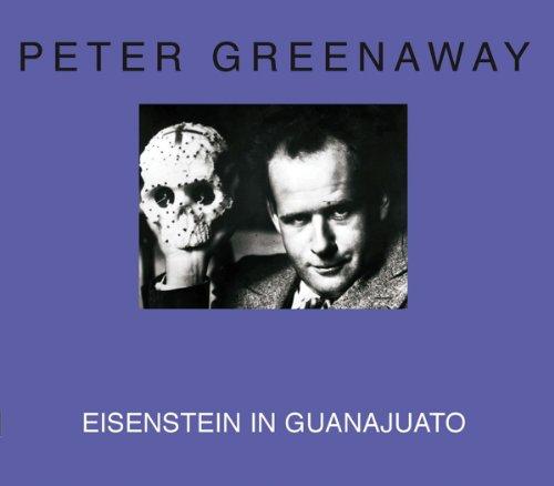 Peter Greenaway: Eisenstein in Guanajuato