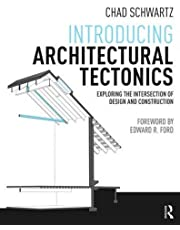 Introducing Architectural Tectonics: Exploring the Intersection of Design and Construction