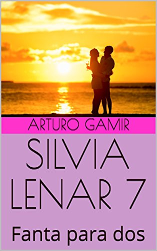 SILVIA LENAR 7: Fanta para dos (Spanish Edition)