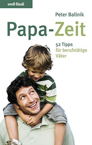 Download Papa-Zeit: 52 Tipps für berufstätige Väter (German Edition) Pdf