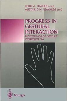 Progress in Gestural Interaction: Proceedings of Gesture Workshop `96