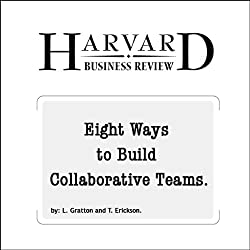 Eight Ways to Build Collaborative Teams (Harvard Business Review)