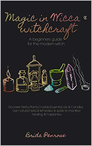 Kit Practitioner (Magic in Wicca & Witchcraft: A beginners guide for the modern witch. Discover Herbs, Plants, Crystals, Essential oils & Candles. Use natural herbal remedies & spells to manifest healing & happiness)