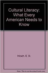 an analysis of cultural literacy what every american needs to know a book by e d hirsch Cultural literacy: what every american needs to know by e d hirsch, jr starting at $099 cultural literacy: what every american needs to know has 3 available editions to buy at alibris.