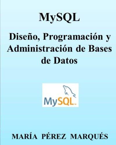 MySQL. Diseño, Programación y Administración de Bases de Datos Tapa blanda – 17 dic 2013 Maria Perez Marques Createspace Independent Pub 1494719053 Databases - General