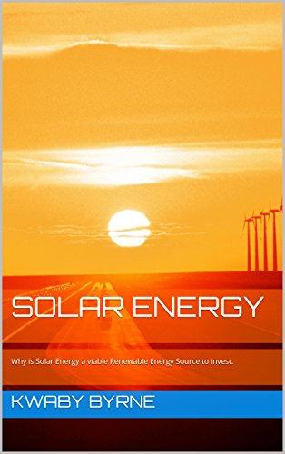 Solar Energy: Why is Solar Energy a viable Renewable Energy Source to invest.