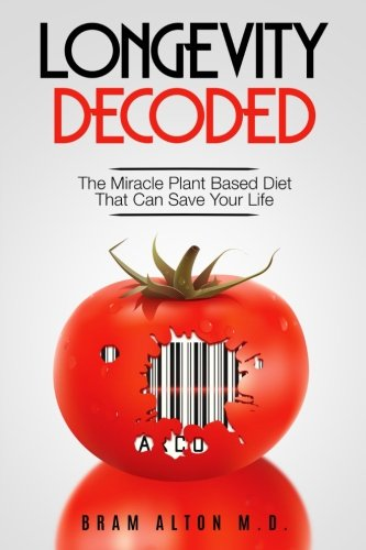 Longevity Decoded: The Miracle Plant Based Diet That Can Save Your Life by Bram Alton M.D.