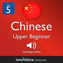 Learn Chinese - Level 5: Upper Beginner Chinese, Volume 1: Lessons 1-25