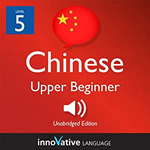 Learn Chinese - Level 5: Upper Beginner Chinese, Volume 1: Lessons 1-25 Audiobook