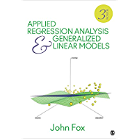 Applied Regression Analysis and Generalized Linear Models (NULL) (English Edition)