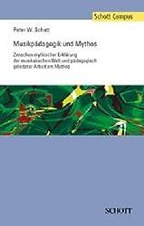 Musikpädagogik und Mythos: Zwischen mythischer Erklärung der musikalischen Welt und pädagogisch geleiteter Arbeit am Mythos (Schott Campus)