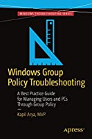 Windows Group Policy Troubleshooting: A Best Practice Guide for Managing Users and PCs Through Group Policy Front Cover
