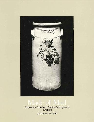 Made of Mud: Stoneware Potteries in Central Pennsylvania, 1831-1929