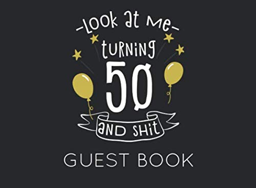 Look at Me Turning 50 and Shit Guest Book: Black and Gold Guest Book for 50th Birthday Party. Fun gift for someone's birthday, perfect present for a friend or a family member