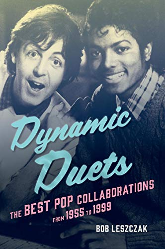 Dynamic Duets: The Best Pop Collaborations from 1955 to 1999 Bob Leszczak