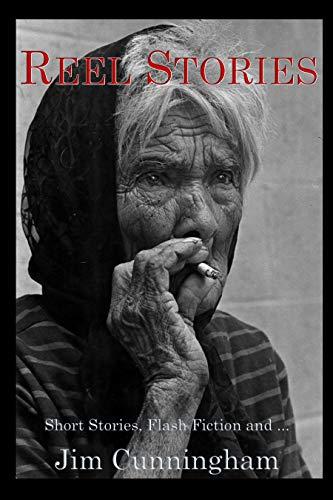 Reel Stories: Short Stories, Flash Fiction, - Reel Stories