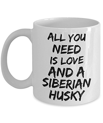Dog Lover Coffee Mug - All You Need Is Love And A Siberian Husky - Amazing Present Idea For Him & Her - Great Quality Ceramic Cups For Coffee, Tea, Milk & More - 11oz