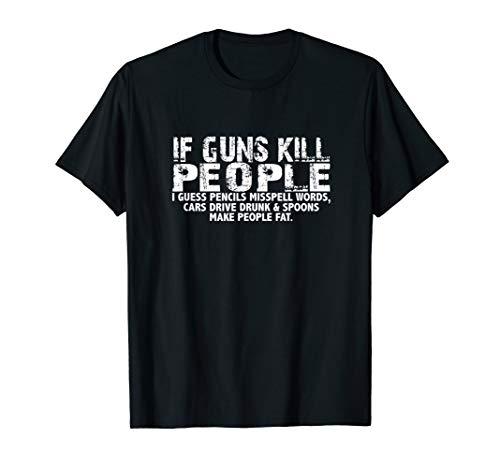 If Guns Kill People Pencils Misspell, Cars drive drunk  T-Shirt