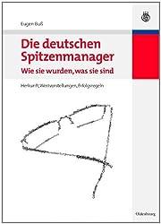 Die deutschen Spitzenmanager - Wie sie wurden, was sie sind. Herkunft, Wertvorstellungen, Erfolgsregeln