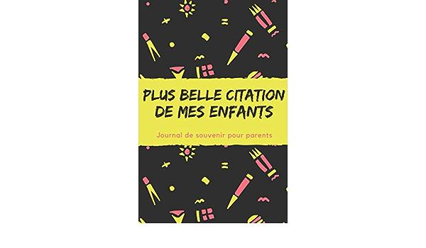 Plus Belle Citation De Mes Enfants Journal De Souvenir Pour Parents Phrases Droles De Mes Enfants Journal De Citation Pour Notez Vos Meilleurs Moments 15 24 X 23 Cm 120 Pages French
