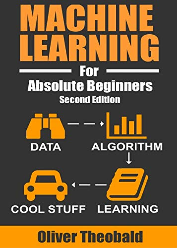 Machine Learning For Absolute Beginners: A Plain English Introduction (Second Edition) (Machine Learning For Beginners Book 1) (Best Statistical Programming Language)