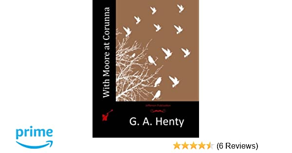 With Moore At Corunna G A Henty 9781514334379 Amazon Books